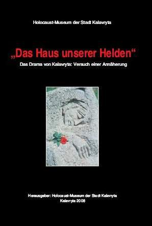 «A House for Our Heroes» (An attempt to approach the tragedy in Kalavryta), Kalavryta, 2008 (in German)
