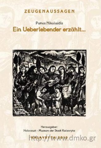 Panos Nikolaidis A survivor narrates…Editions of the Municipal Museum of the Kalavrytan Holocaust , 2009 (In German)